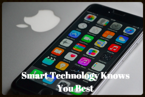 smart technology knows you best