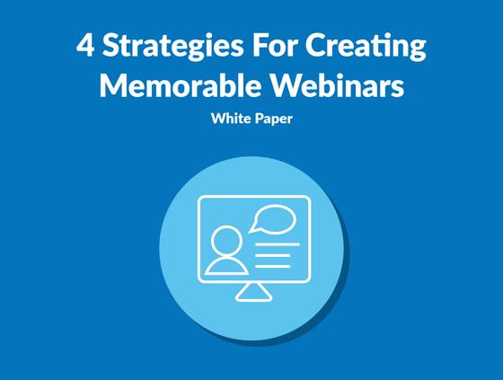 4 Strategies For Creating Memorable Webinars