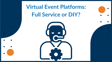 Virtual Event Platforms_ Full Service or DIY_ (1)