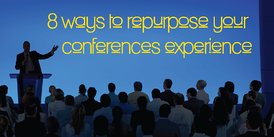 8-ways-to-repurpose-your-conference-experience